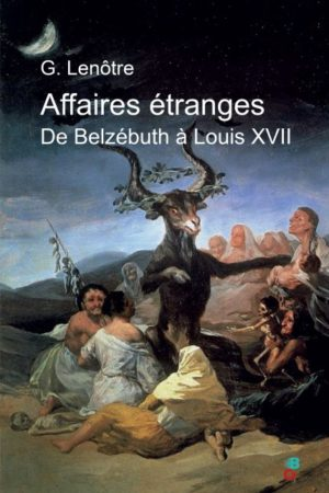 Affaires étranges, de Belzébuth à Louis XVII