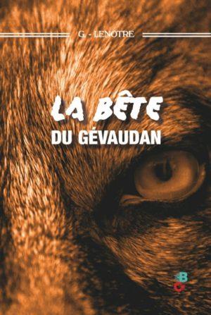 La bête du Gévaudan de G Lenotre