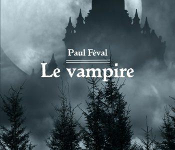 Paul Féval, roi du feuilleton, prince du mystère