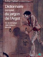 Dictionnaire complet du jargon de l'argot