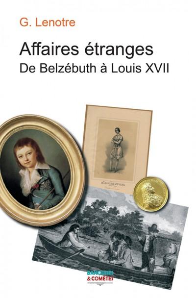 Affaires étranges De Belzébuth à Louis XVII