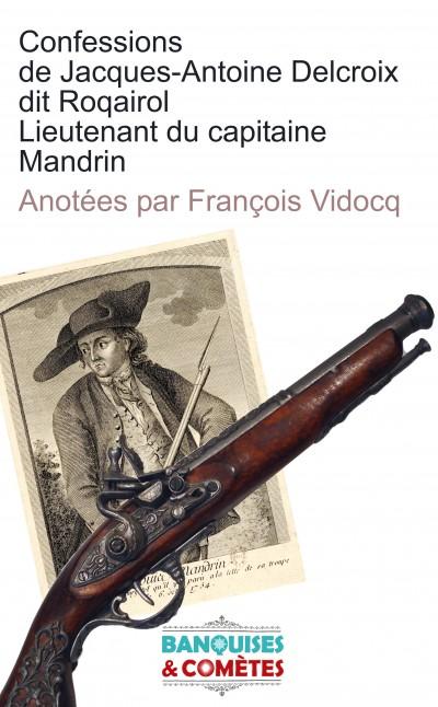 Confessions de Jacques Antoine Delcroix dit Roquairol lieutenant du capitaine Mandrin